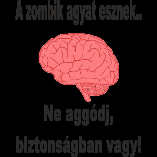 A zombik agyat esznek...